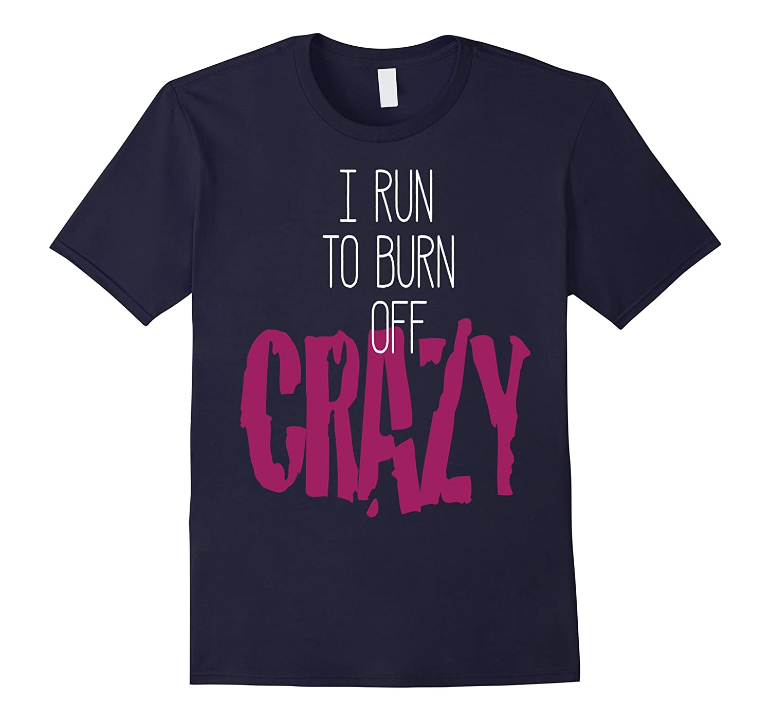I Run to Burn Off The Crazy T-Shirt Funny Running T-shirt