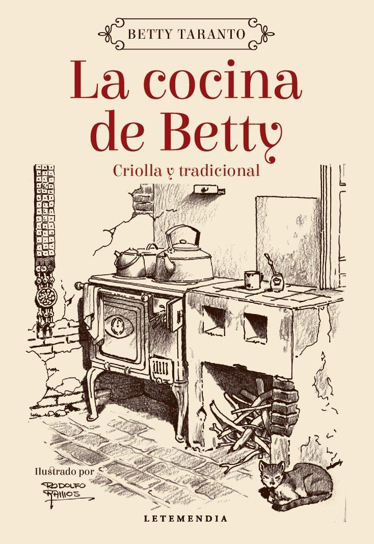 La Cocina De Betty Criolla Y Tradicional Spanish Edition Betty Taranto Letemendia Rodolfo Ramos 9789871316571 Books