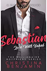 Sebastian: Love Well Baked: A Sweet Billionaire Romance (The Billionaire Boyfriend Series Book 1) Kindle Edition