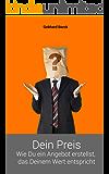 Dein Preis: Wie Du ein Angebot erstellst, das Deinem Wert entspricht (Wirtschaftlich erfolgreich als freiberuflicher Wissensarbeiter 1)