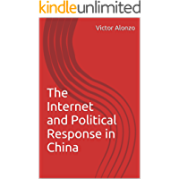 The Internet and Political Response in China (English Edition)