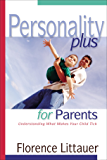 Personality Plus for Parents: Understanding What Makes Your Child Tick