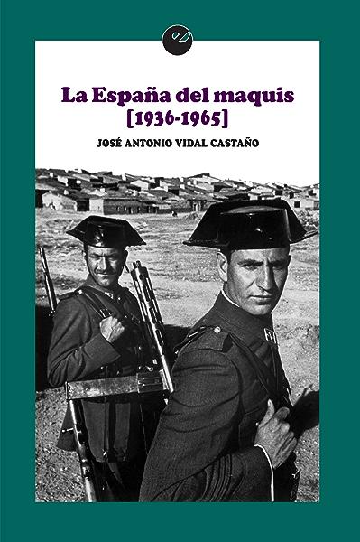 La España del maquis (1936-1965) eBook: Vidal Castaño, José ...