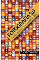 Fotografía 3.0 Y después de la Postfotografía ¿Qué?: Un análisis crítico de la fotografía en la era de la conectividad. Edición Kindle