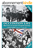 Occupation Life: Real Lives on German Occupied Guernsey (English Edition)