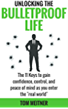 "Unlocking the Bulletproof Life: The 11 Keys to gain confidence, control, and peace of mind as you enter the ""real world"" (2-Hour Upgrade Series)"