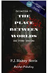 The Place Between Worlds & Other Stories: Collection V Kindle Edition