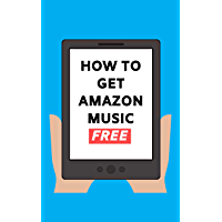How To Get Amazon Music Free: Sign Up and Stream 50 Million Songs Free on Amazon Music Unlimited 2020 User Guide (Stream…