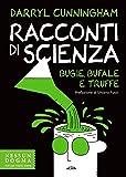 Racconti di scienza. Bugie, bufale e truffe