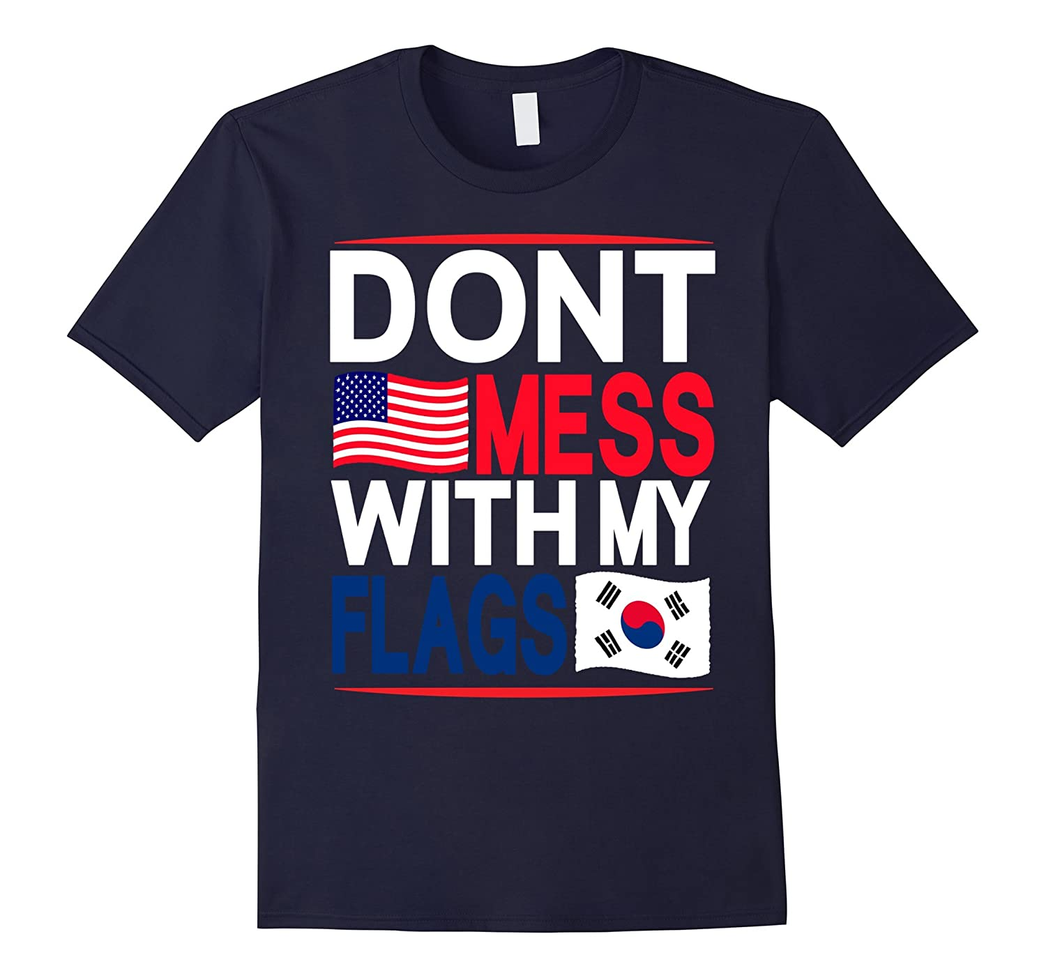 Don't Mess with My Flags USA & South Korea T-Shirt-TH