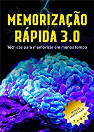 Memorização Rápida 3.0: Memorize Mais em Menos Tempo: (Memória, Mnemônica, Técnicas, Cérebro, Mente, Estudar )