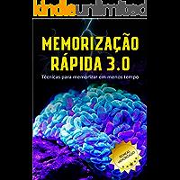 Memorização Rápida 3.0: Memorize Mais em Menos Tempo: (Memória, Mnemônica, Técnicas, Cérebro, Mente, Estudar )