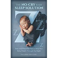 THE NO-CRY BABY SLEEP SOLUTION: EASY AND EFFORTLESS PLAN TO HELP YOUR BABY DREAM THROUGH THE NIGHT