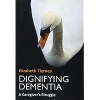 Dignifying Dementia: A Caregiver's Struggle