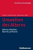 Umwelten des Alterns: Wohnen, Mobilität, Technik und Medien (Urban-Taschenbucher)