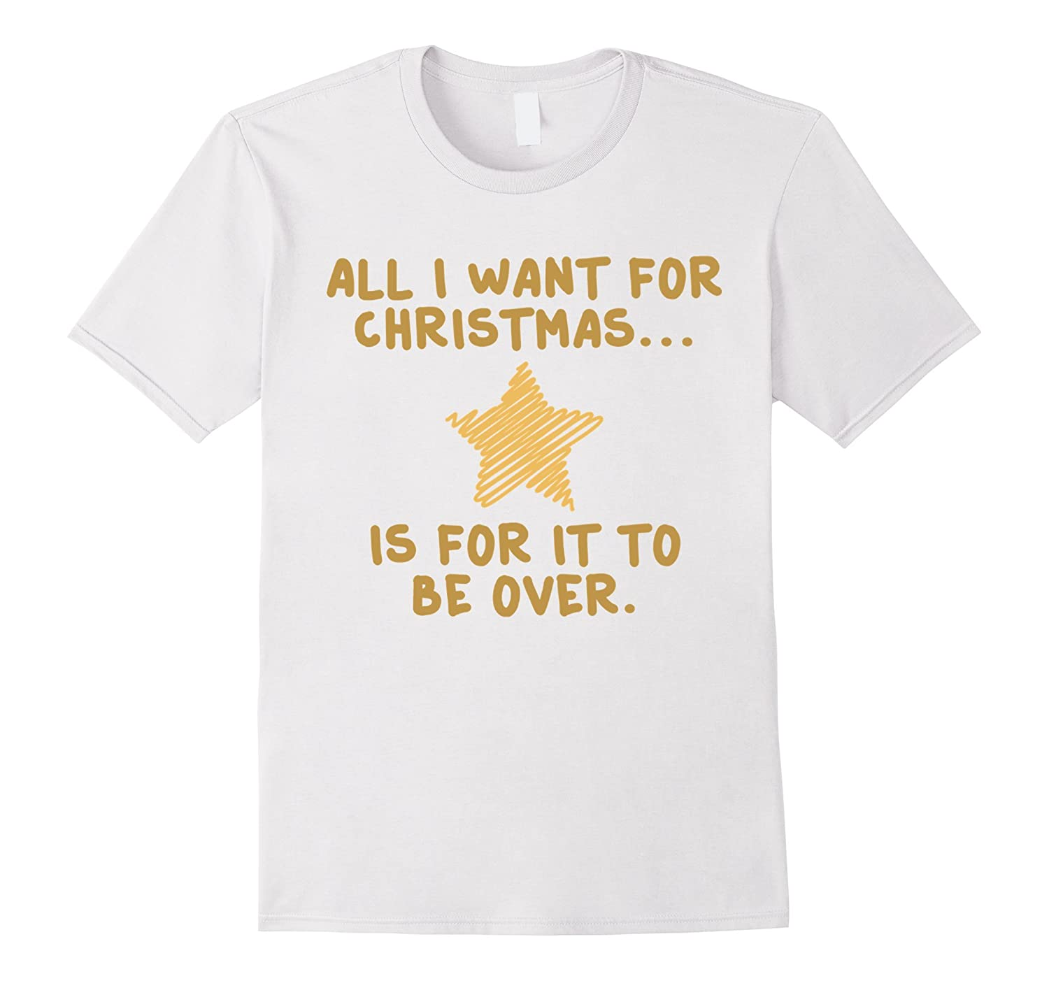 All I Want For Christmas Star is For It to Be Over T-SHIRT-Art ...