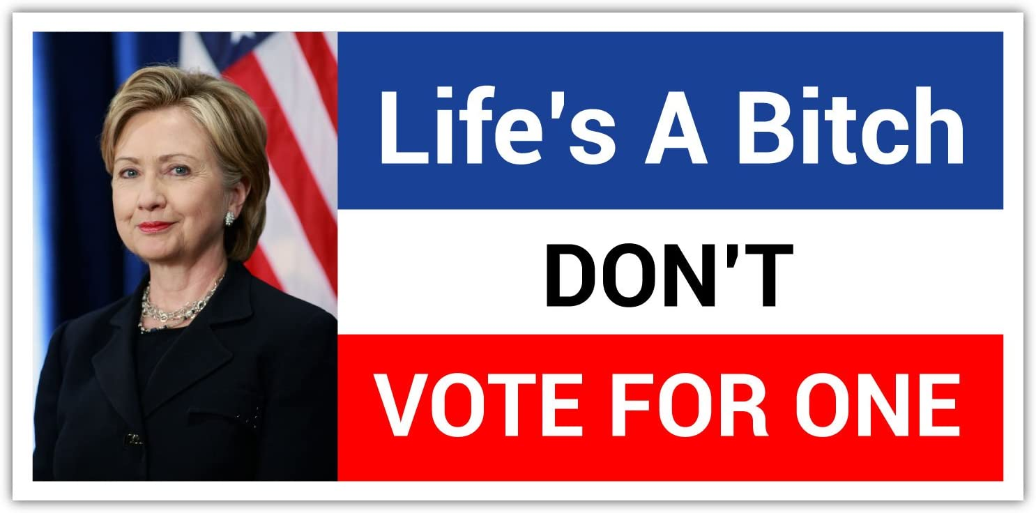 Don/'t Elect One Bumper Sticker  TRUMP 2016 Life's A Bitch.