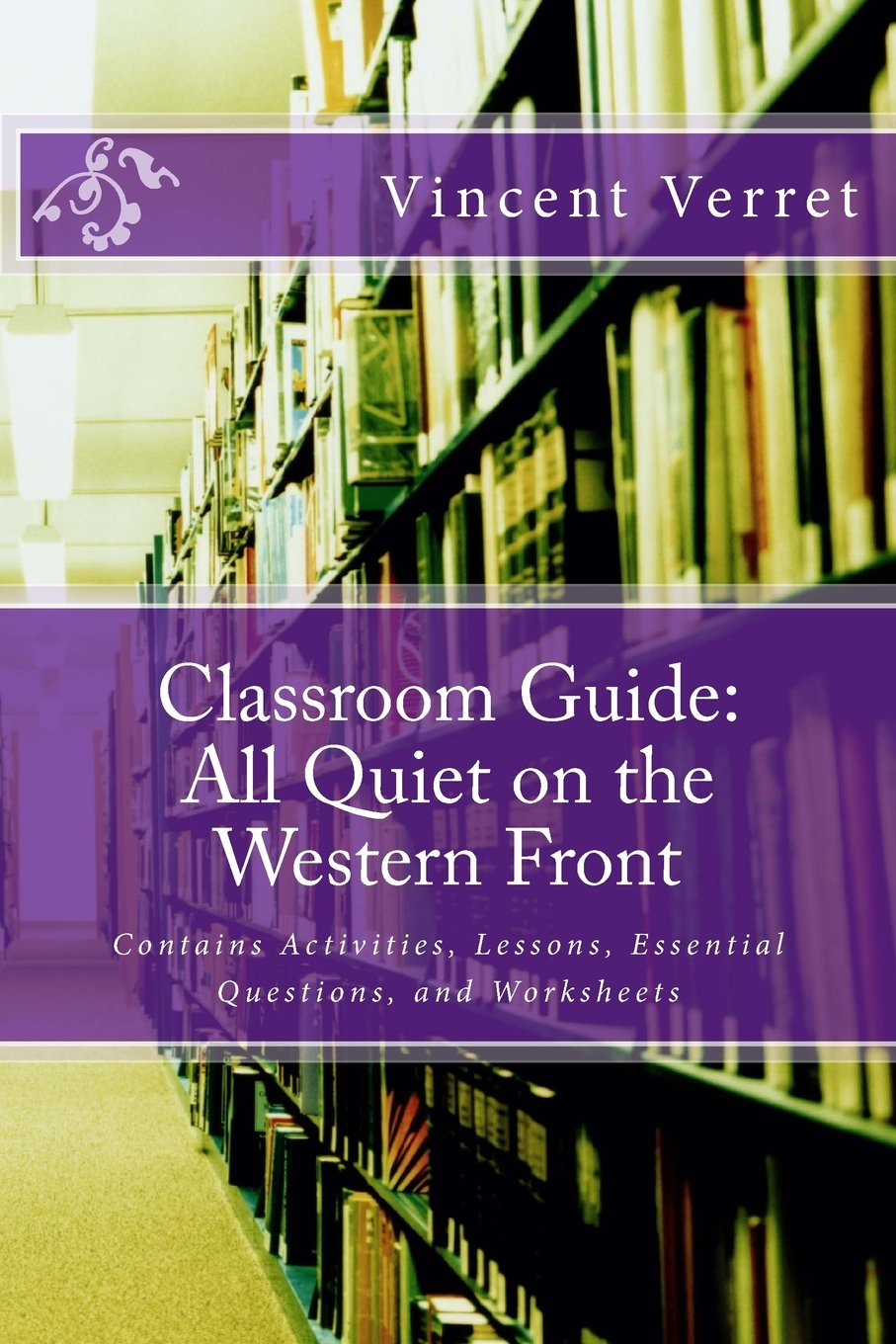 Classroom Guide: All Quiet on the Western Front: Contains Activities, Lessons, Essential Questions, and Worksheets (Instructional Resources for Teachers) pdf