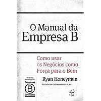 O Manual da Empresa B. Como Usar os Negócios Como Força Para o Bem