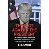 The Plot Against the President: The True Story of How Congressman Devin Nunes Uncovered the Biggest Political Scandal in U.S.