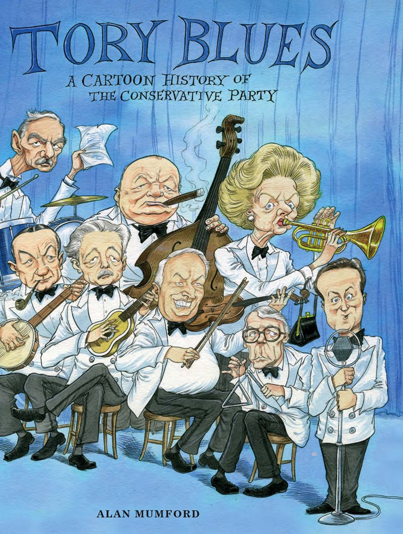 Tory Blues  A Cartoon History Of The Conservative Party