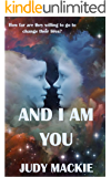 And I Am You: How far are they willing to go to change their lives?