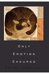 Only Emotion Endures Hardcover