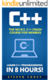 C++: The No B.S. C++ Crash Course for Newbies - Learn C++ Programming in 8 hours! (Programming Series Book 1) (English Edition)