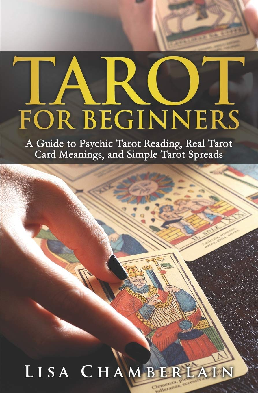 Tarot For Beginners A Guide To Psychic Tarot Reading Real Tarot Card Meanings And Simple Tarot Spreads Chamberlain Lisa 9781507775554 Amazon Com Books