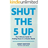 SHUT The 5 Up: The 5 Minute Guide to Finding Peace in a Chaotic World