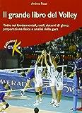 Il grande libro del volley. Tutto sui fondamentali, ruoli, sistemi di gioco, preparazione fisica e analisi della gara (Sport, fitness e benessere)