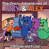 The Crazy Adventures of Izzy & Alex: Fun Children's Picture Book for Early Readers...