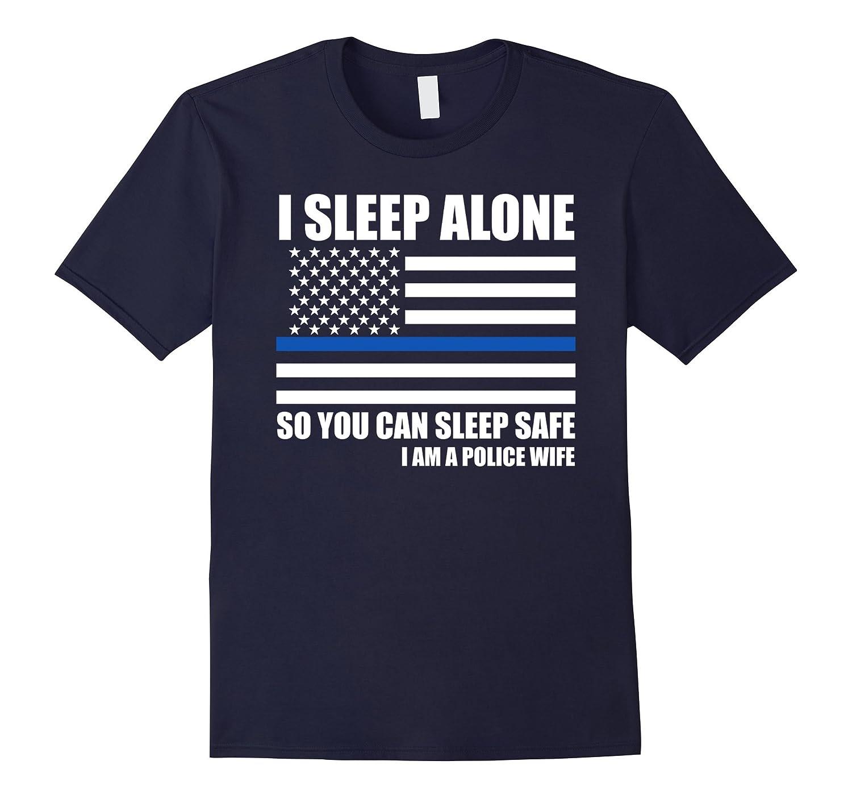 I Sleep Alone So You Can Sleep Safe Police Wife T-shirt-TD