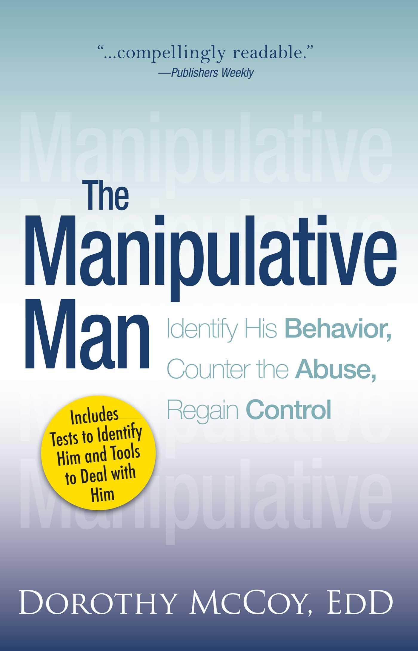 The Manipulative Man  Identify His Behavior Counter The Abuse Regain Control  English Edition