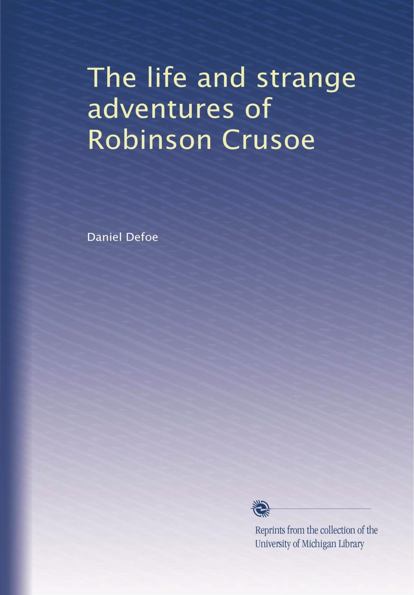 Read Online The life and strange adventures of Robinson Crusoe PDF