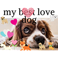 my best love dog: Aren't dogs just the most amazing animals ever? (English Edition)