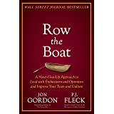 Row the Boat: A Never-Give-Up Approach to Lead with Enthusiasm and Optimism and Improve Your Team and Culture (Jon Gordon)