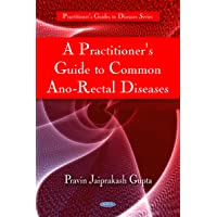 A Practitioner's Guide to Common Ano-Rectal Diseases (Practitioner's Guides to Diseases)