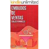 EMBUDOS DE VENTAS (SALES FUNNELS): DESCUBRA LOS SECRETOS PARA CREAR UN EMBUDO DE VENTAS QUE CONVIERTA A LOS LEADS POTENCIALES