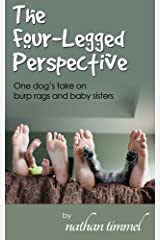The Four Legged Perspective: One Dog's Take on Burp Rags and Baby Sisters Kindle Edition