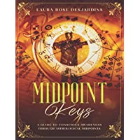 Midpoint Keys: A Guide to Conscious Awareness through Astrological Midpoints