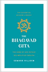 The Bhagavad Gita: The Song of God Retold in Simplified English (The Essential Wisdom Library) Kindle Edition