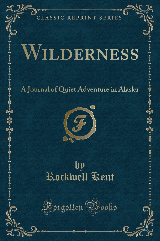 Download Wilderness: A Journal of Quiet Adventure in Alaska (Classic Reprint) pdf epub