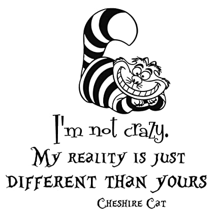 Wall Decals Quotes Alice in Wonderland - i\'m not crazy my reality is just  different than yours - Cheshire Cat Sayings Quote Smile Cat Kids Boys Girls  ...