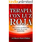 Terapia con luz roja: Una guía a la medicina natural de la luz sanadora: Red Light Therapy: Guide to Natural Healing Light Medicine - (Libro en Espanol / Spanish Book Version (Spanish Edition)