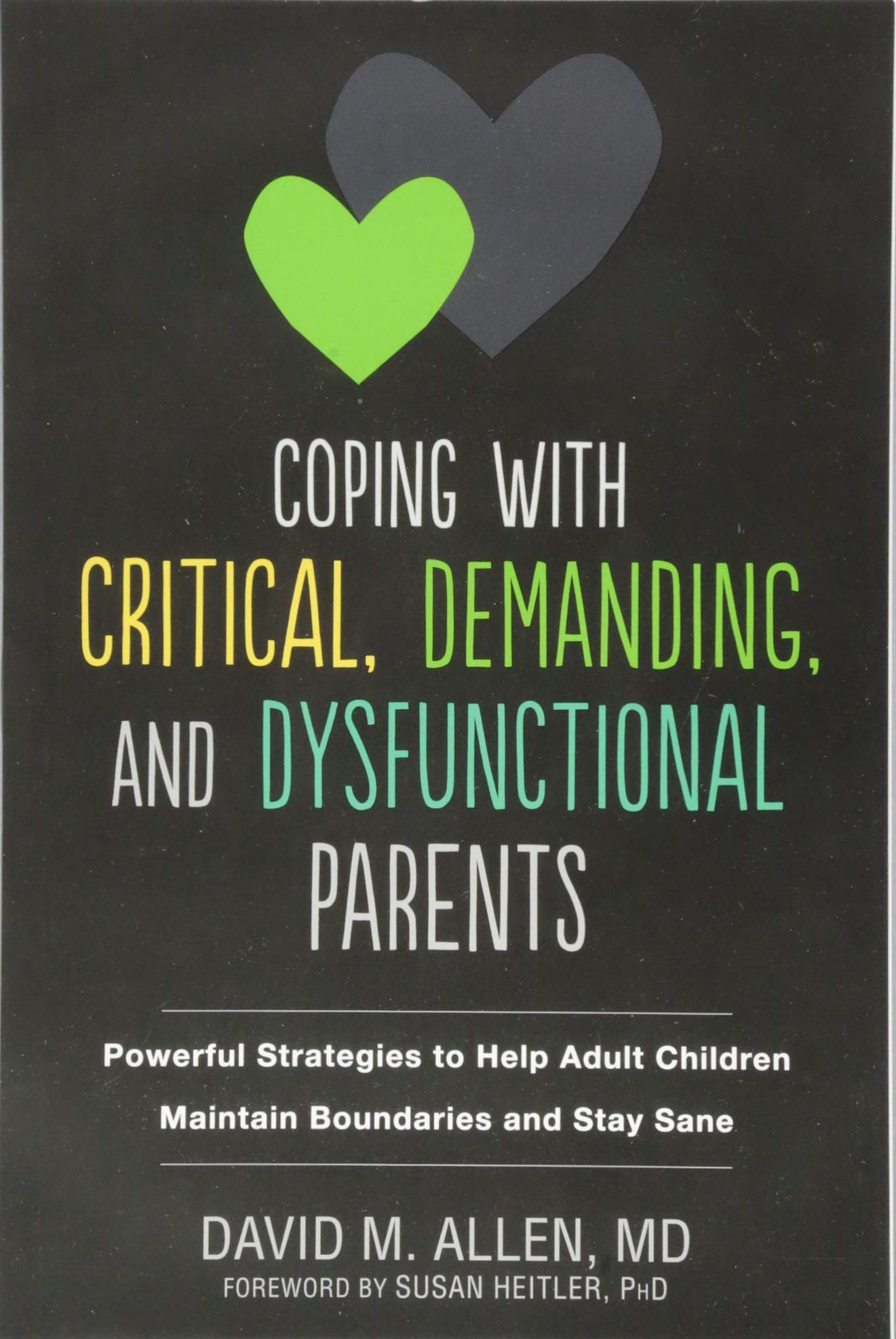 Coping with Critical, Demanding, and Dysfunctional Parents
