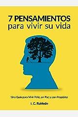 7 Pensamientos para Vivir Su Vida: Una Guía para Vivir Feliz, en Paz y con Propósito (Domine Su Mente, Transforme Su Vida) (Spanish Edition) Kindle Edition