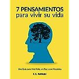 7 Pensamientos para Vivir Su Vida: Una Guía para Vivir Feliz, en Paz y con Propósito (Domine Su Mente, Transforme Su Vida) (S