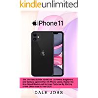 iPhone 11: The Ultimate Manual Guide for Dummies, Beginners, and Seniors Updated for All iPhone Users. Master the New Smart Device and Its Inner Features By Starting a New Generation in Your 2020