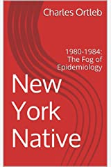 New York Native: 1980-1984: The Fog of Epidemiology Kindle Edition